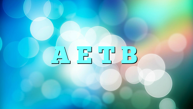 A E T B